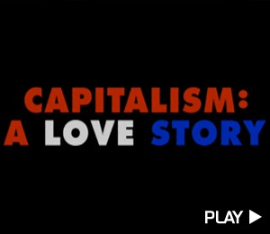 Check Out 'Capitalism: A Love Story'